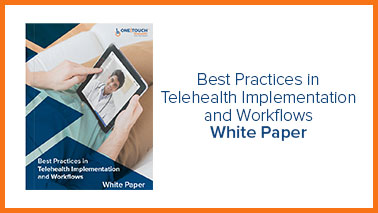 Best Practices of Telehealth Implementation & Workflows White Paper